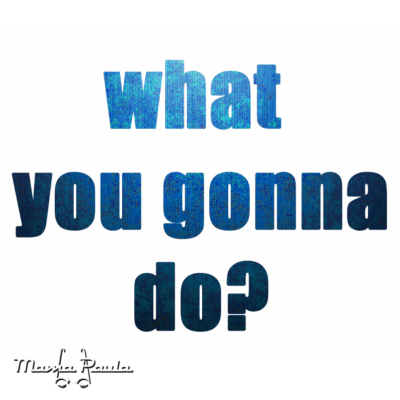 what_you_gonna_do